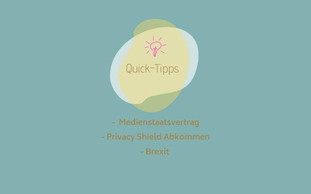 Quick Tipps: Medienstaatsvertrag – Privacy Shield – Brexit